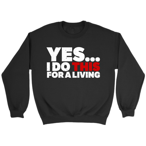Yes, I Do This For A Living Sweatshirt