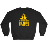 Do Not Disturb The Audio Technician Sweatshirt