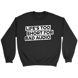 Life's Too Short For Bad Audio Sweatshirt