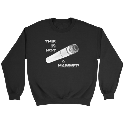 This Is Not A Hammer Sweatshirt