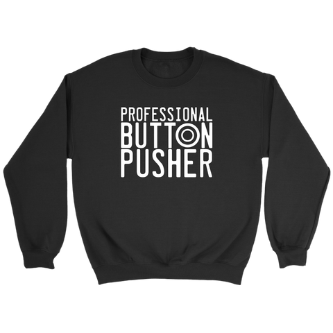 Professional Button Pusher Sweatshirt