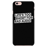 Life's Too Short For Bad Audio iPhone Android Cell Phone Case