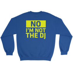 No, I'm Not The DJ Sweatshirt