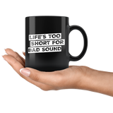 Life's Too Short For Bad Sound Coffee Mug