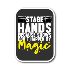 Stagehands Because Shows Don't Happen By Magic Sticker