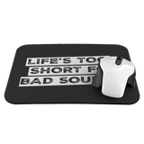 Life's Too Short For Bad Sound Mouse Pad