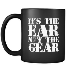 It's the Ear Not the Gear Coffee Mug