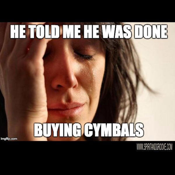 Spirit and Groove Drum Meme Monday - No More Buying Cymbals