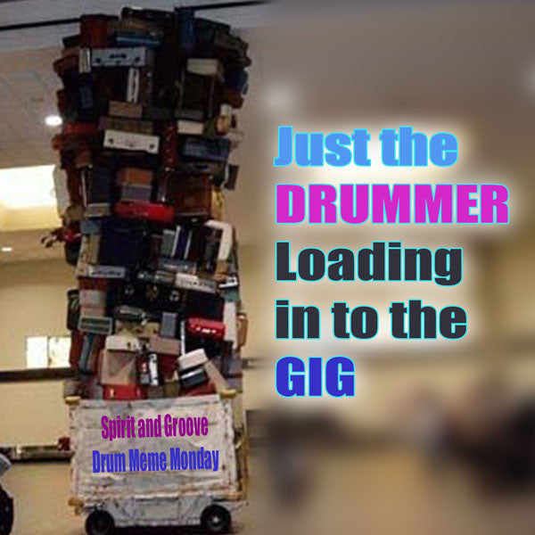 Spirit and Groove Drum Meme Monday - Just the Drummer Loading In