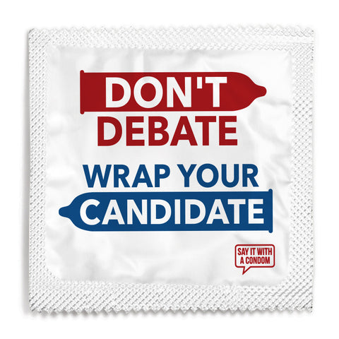 Don't Debate Wrap Your Candidate Condom
