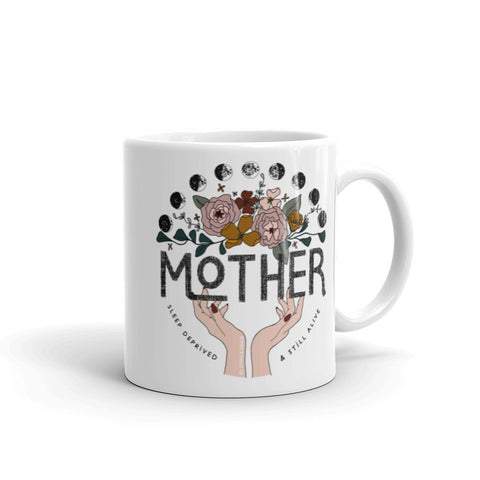 """MOTHER: SLEEP DEPRIVED & STILL ALIVE"" CERAMIC COFFEE MUG"