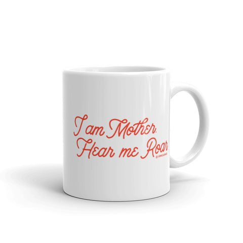 """I AM MOTHER. HEAR ME ROAR"" CERAMIC COFFEE MUG"
