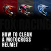 How to Clean a Motocross Helmet | Fox Racing Motorcycle Rider Tips