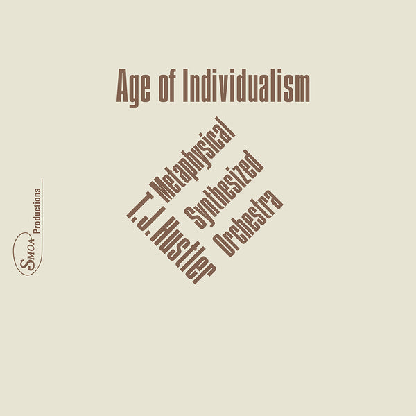 T.J. Hustler Metaphysical Synthesized Orchestra – Age of Individualism