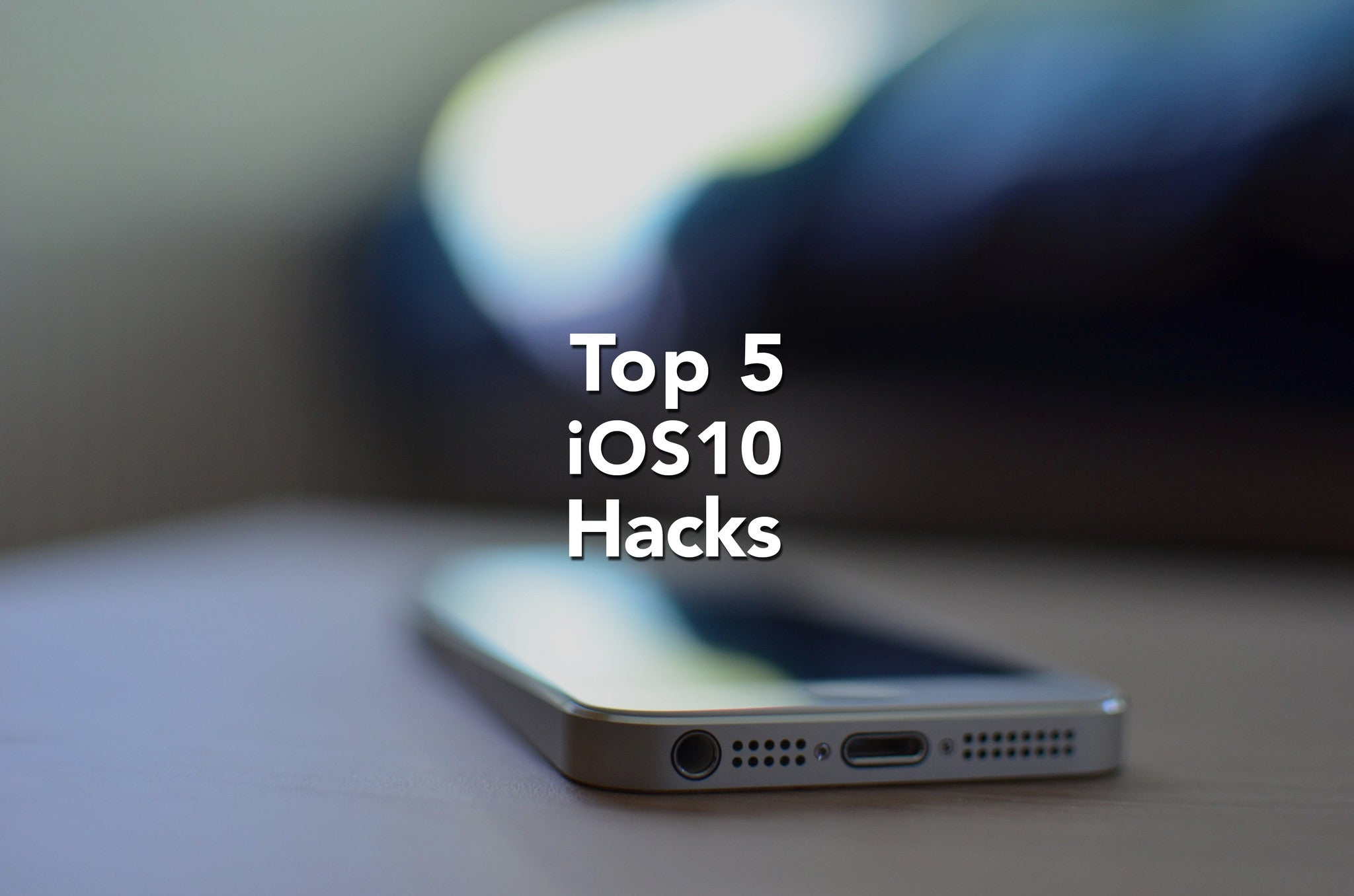 Top 5 iOS 10 Hacks