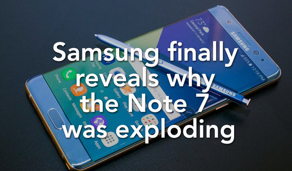 Samsung finally reveals why the Note 7 was exploding