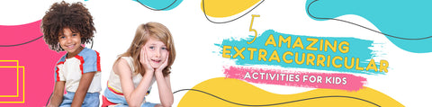 5 Amazing Extracurricular Activities for Kids