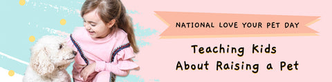 National Love Your Pet Day - Teaching Kids About Raising A Pet