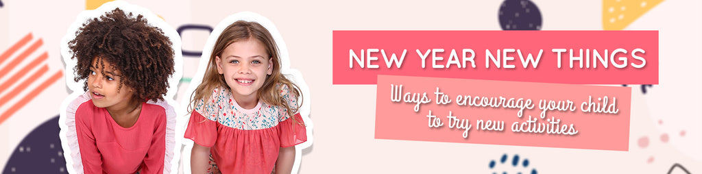 New Year New Things - Ways to Encourage your Child to Try New Activities