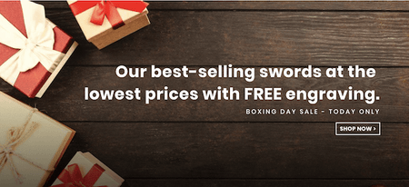 [NOW FINISHED] Boxing Day Sale:  Discounts on our 2018 Best Sellers and Free Engraving on ALL Swords