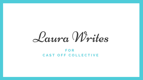 Laura writes for Cast off Collective
