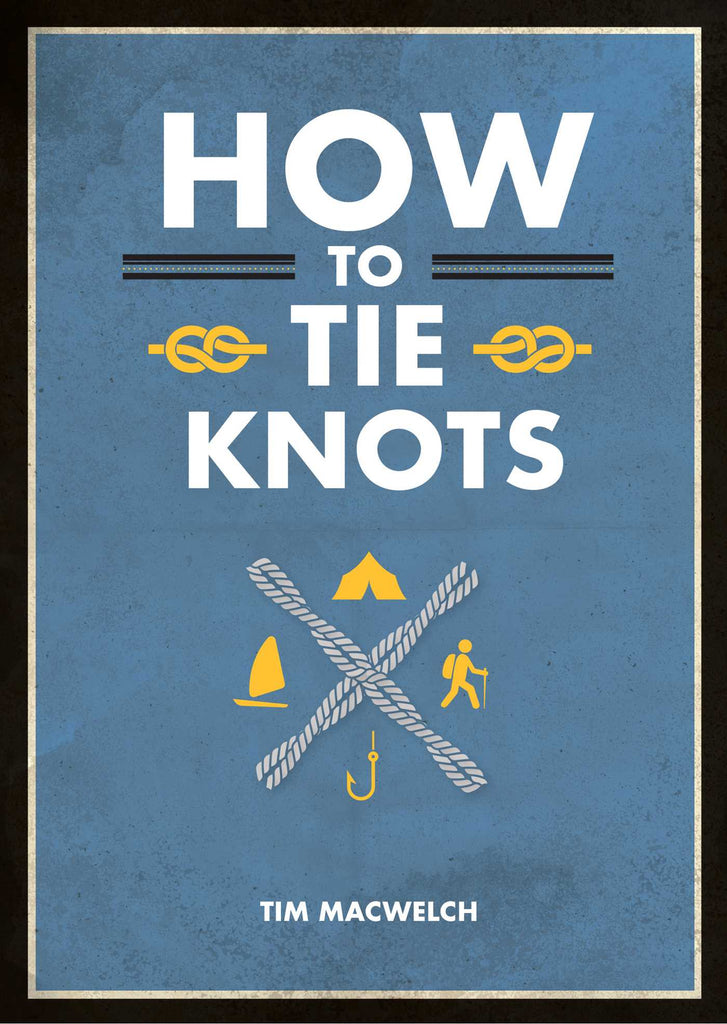 How to Tie Knots by Tim MacWelch