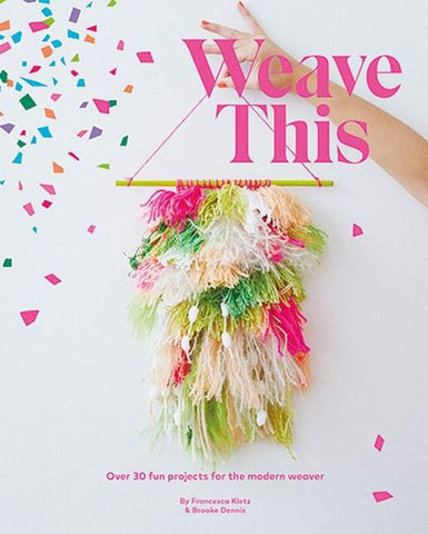 Book: Weave This - Over 30 Fun Projects For The Modern Weaver