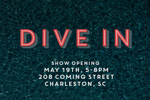 DIVE IN  - Show Opening May 19th!