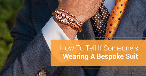 How To Tell If Someone's Wearing A Bespoke Suit