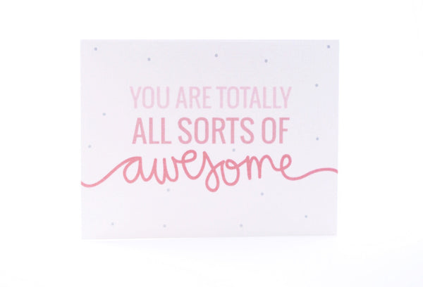 You Are Totally All Sorts of Awesome Card