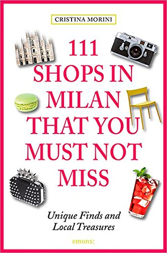 111 Shops in Milan That You Must Not Miss: Unique Finds and Local Treasures Paperback