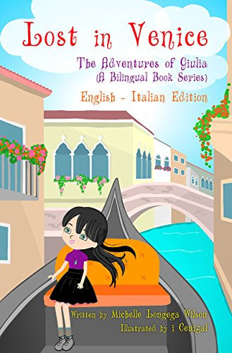 The Adventures of Giulia: Lost in Venice / Le Avventure di Giulia: Persa a Venezia (a bilingual book in English and Italian)
