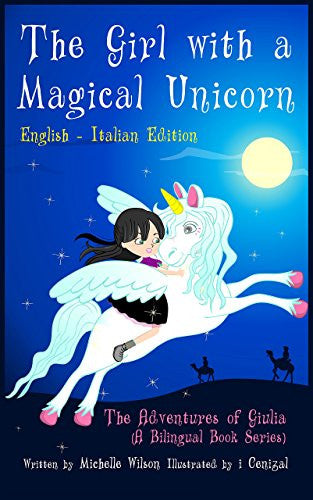 The Girl with a Magical Unicorn - The Adventures of Giulia / Le avventure di Giulia (a bilingual book in English and Italian)
