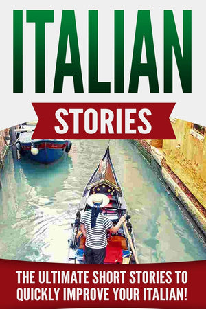Italian Stories: The Ultimate Short Stories to Quickly Improve Your Italian!