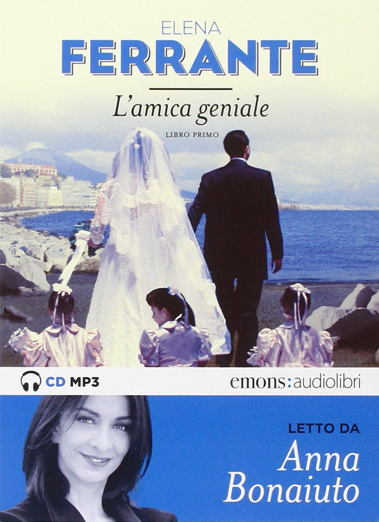 L'amica geniale letto da Anna Bonaiuto. Audiolibro. CD Audio formato MP3