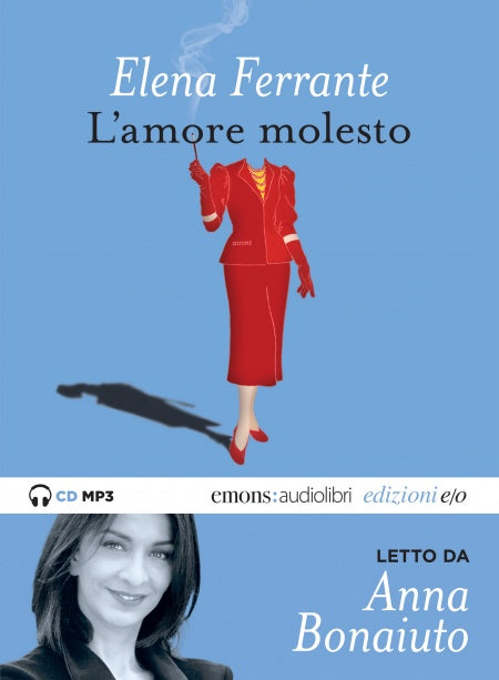 L'amore molesto letto da Anna Bonaiuto. Audiolibro. CD Audio formato MP3