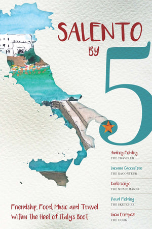 Salento By 5: Friendship, Food, Music, and Travel Within the Heel of Italy's Boot