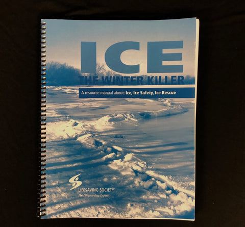 ICE The Winter Killer- A Resource Manual About: Ice, Ice Safety, Ice Rescue