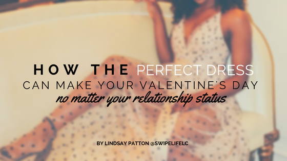 How The Perfect Dress Can Make your Valentines Day...No Matter Your Relationship Status