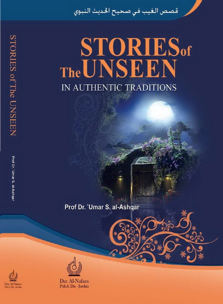 Stories Of The Unseen In authentic Traditions - Prof Dr. 'Umar S. Al-Ashgqar