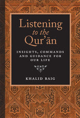 Listening To The Qur'an : Insights, Commands And Guidance For Our Life - Khalid Baig