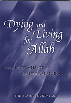 Dying and Living for Allah - The Last Will of Khurram Murad