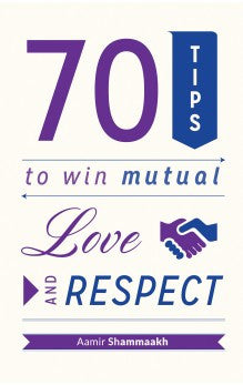 70 Tips To Win Mutual Love & Respect - Aamir Shammaakh