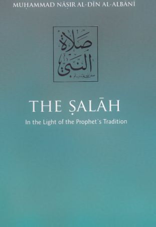 The Salah: In the Light of the Prophet's Tradition - Muhammad Nasir al-Din al-Albani