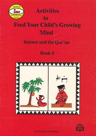 Activities to Feed Your Children's Mind Books 3 - Science and the Quran