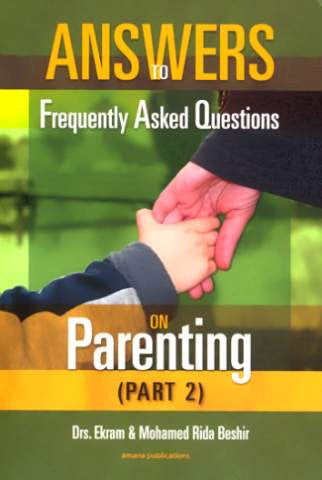 Answers to Frequently Asked Questions on Parenting : Part 2 - Dr. Ekram and Dr. Mohamed Rida Beshir