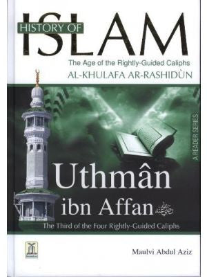 History Of Islam:The Age of the Rightly-Guided Caliphs -Uthman ibn Affan