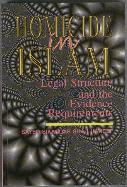 Homicide In Islam (Legal Structure & Evidence Requirements)   - Sayed Haneef