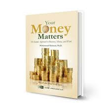 Your Money Matters : The Islamic Approach To business, Money & Work