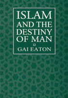 Islam and the Destiny of Man - Charles Le Gai Eaton